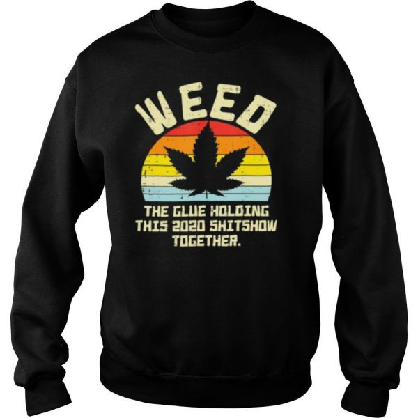 Weed Glue Holding 2020 Shitshow Together Cannabis 420 Pot shirt