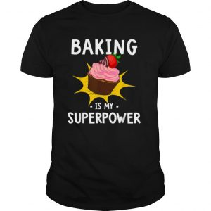 Baking Is My Superpower shirt