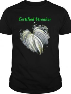 Certified Streaker Hosta Leaf shirt