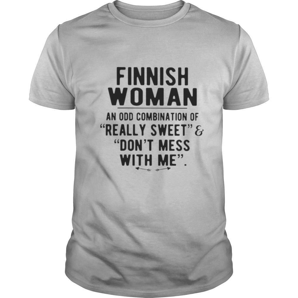 Finnish Woman An Odd Combination Of Really Sweet Don't Mess With Me shirt