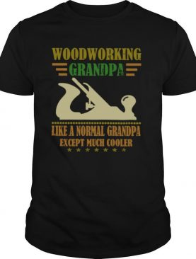 Woodworking Grandpa Like A Normal Grandpa Except Much Cooler shirt