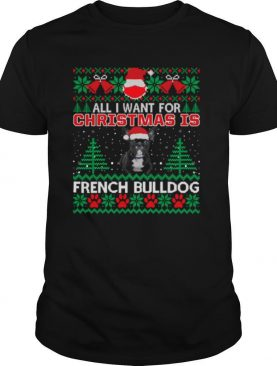 All I Want For Christmas Is French Bulldog Ugly Christmas shirt