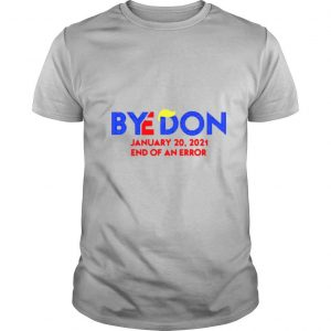 Byedon January 20 2021 End of an error shirt