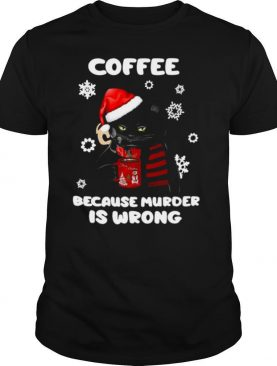 Coffee Because Murder Is Wrong Christmas Black Cat shirt