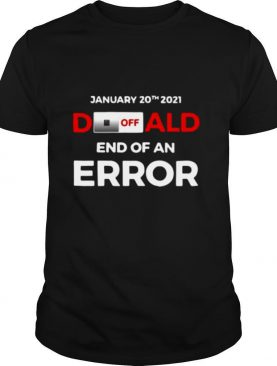 Donald, End Of Error Inauguration Day Jan 20, 2021 shirt