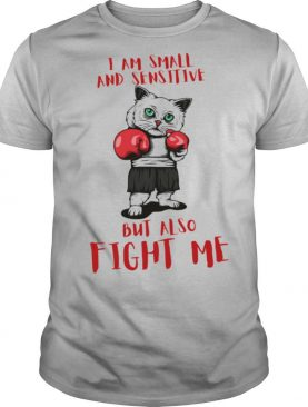 I Am Small And Sensitive But Also Fight Me Cat Boxing shirt