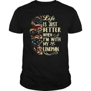 Life Is Better When I'm With Lineman shirt