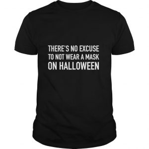 There's no excuse to not wear a mask on halloween funny 2020 shirt