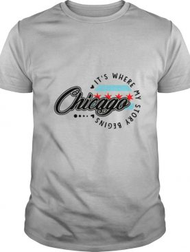 Chicago Its Where My Story Begins shirt