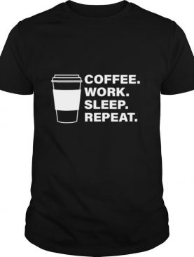 Coffee Work Sleep Repeat shirt