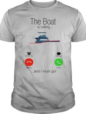 The boat is calling and I must go shirt