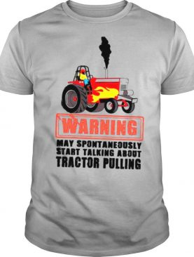 Warning May Spontaneously Start Talking About Tractor Pulling shirt