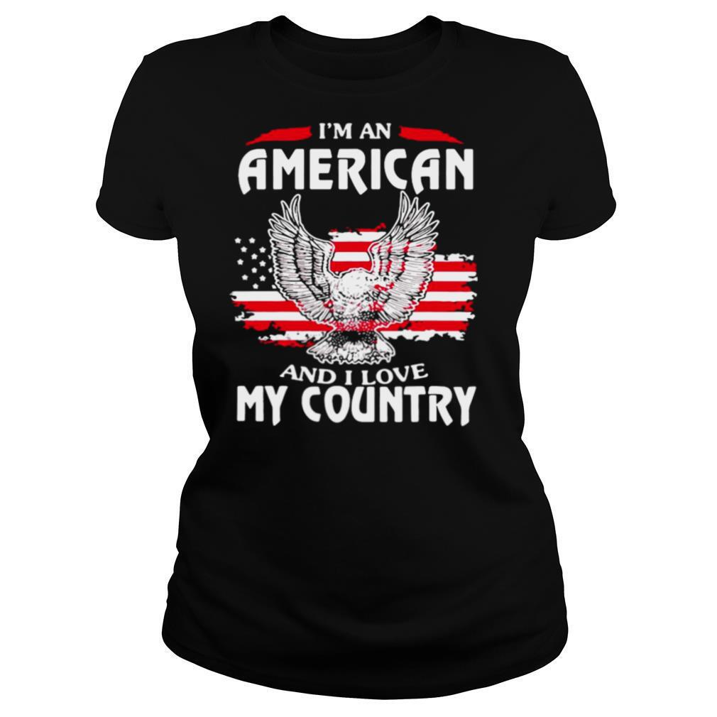 Eagle I'm An American And I Love My Country shirt