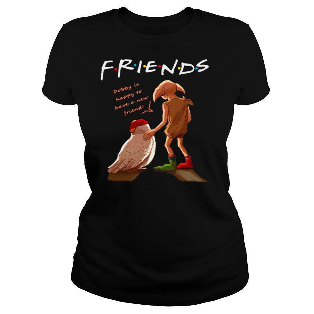 Friends Dobby Is Happy To Have A New Friend shirt