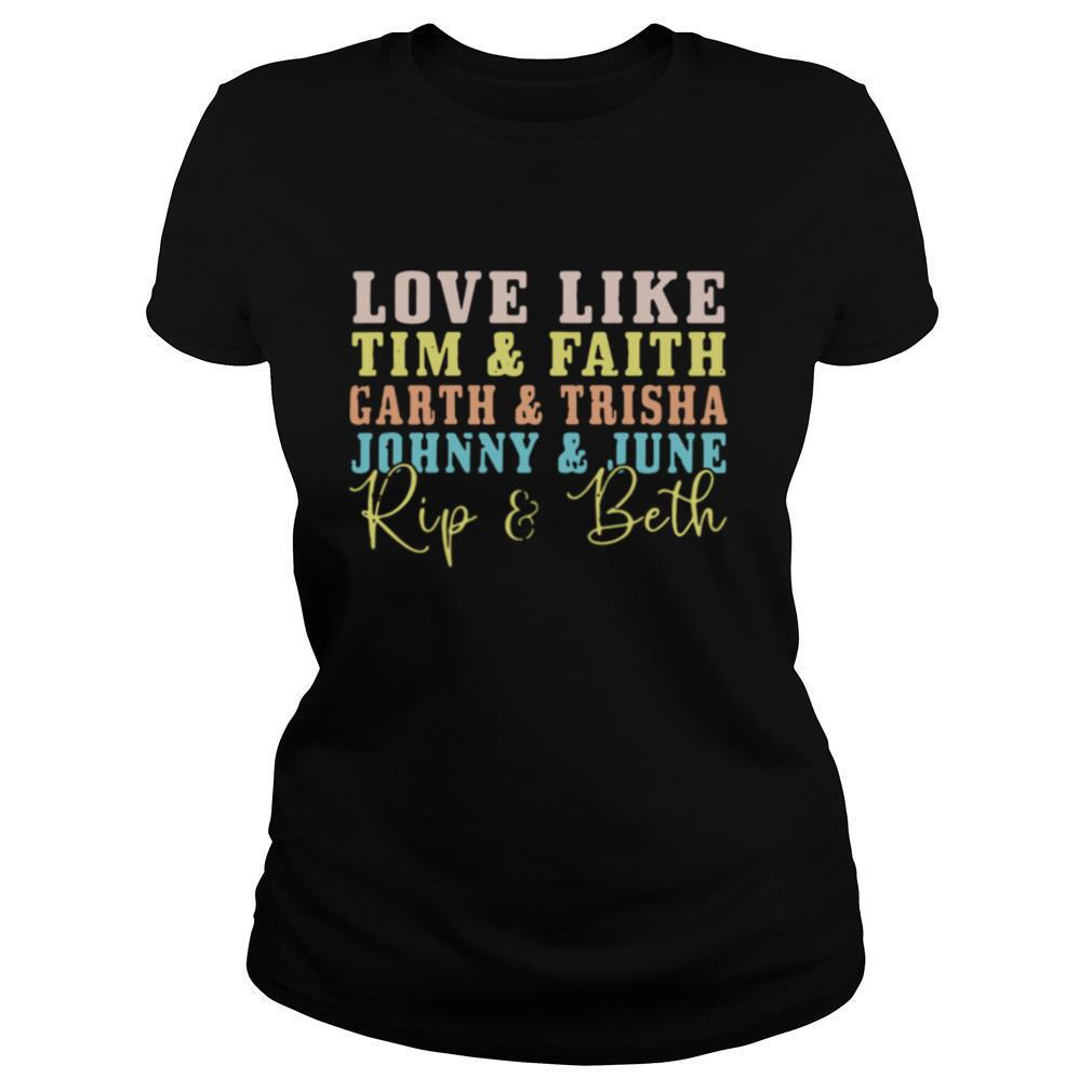 Love like tim and faith garth and trisha johnny and june rip and beth shirt