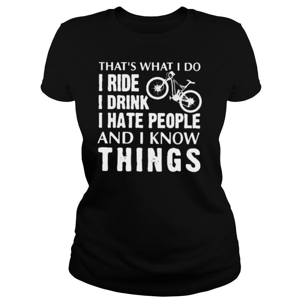 thats what i do i ride i drink i hate people and i know things shirt