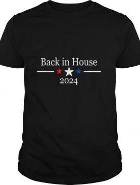 Back in House 2024 Shirt Take American Back Election T Shirt